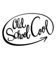 word phrase for old school cool vector image vector image