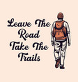 poster design leave road take trails vector image vector image