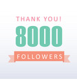 8000 followers thank you number with banner vector image vector image
