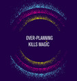 over planning kills magic inspiring creative vector image vector image
