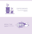 coffee breaks and time for rest template web vector image vector image