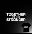 together we are stronger text font type word vector image