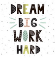 dream big work hard hand drawn lettering vector image