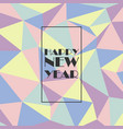 happy new year with polygon background vector image vector image