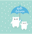 hello autumn two polar white small little bear vector image vector image