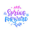 spring forward quote seasonal lettering vector image