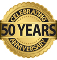 Celebrating 50 years anniversary golden label with vector image vector image