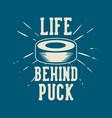 t shirt design life behind puck with hockey puck vector image vector image