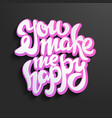 you make me happy hand lettered brush script vector image