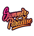 summer paradise hand drawn lettering phrase vector image vector image