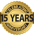 Celebrating 15 years anniversary golden label with vector image vector image