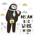 dream big work hard print with cute sloth vector image vector image