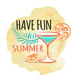 have fun summer poster with refreshing cocktail vector image vector image