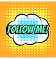 Follow me comic book bubble text retro style vector image