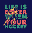 t-shirt design life is better when your hockey vector image vector image