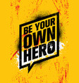 be your own hero inspiring workout and fitness vector image