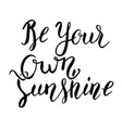 be your own sunshine hand lettering phrase design vector image