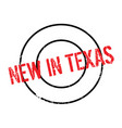 new in texas rubber stamp vector image vector image