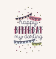happy birthday my darling inscription or wish vector image vector image
