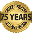 Celebrating 75 years anniversary golden label with vector image vector image