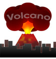 erupting volcano on the background of the houses vector image vector image