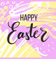 happy easter lettering or greeting card vector image vector image