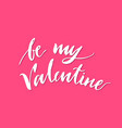 print lettering be my valentine pink background vector image vector image