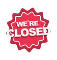 were closed information warning sign in public vector image