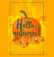 hello autumn poster with fallen leaves and pumpkin vector image vector image