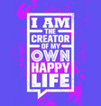 i am creator my own happy life inspiring vector image vector image