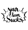 word expression for your team sucks vector image vector image