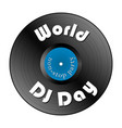 world dj day vinyl isolated on white vector image vector image