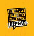 be happy lift heavy make gains repeat vector image vector image