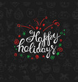happy holidays lettering inscription winter vector image