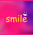 smile life quote with modern background vector image vector image
