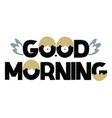 good morning lettering text with wings vector image vector image