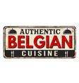 authentic belgian cuisine vintage rusty metal sign vector image vector image