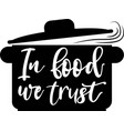 in food we trust on white background vector image