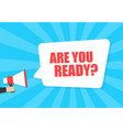 male hand holding megaphone with are you ready vector image vector image