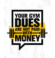 your gym dues are not paid with money inspiring vector image vector image