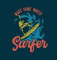 t shirt design make some waves surfer with surfer vector image vector image