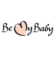 Be my baby text vector image