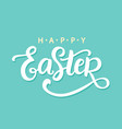 happy easter calligrsphy holiday banner vector image
