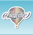 adventure hot air baloon lettering sticker vector image vector image