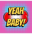 Yeah baby comic book bubble text retro style vector image