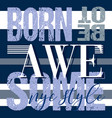 born to be awesome typography nyc style themed vector image
