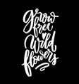 grow free wild flowers hand lettering vector image vector image