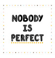 nobody is perfect handwritten lettering hand vector image vector image