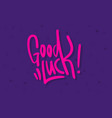 good luck label sign logo hand drawn brush vector image