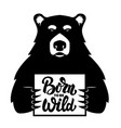 bear with poster born to be wild vector image